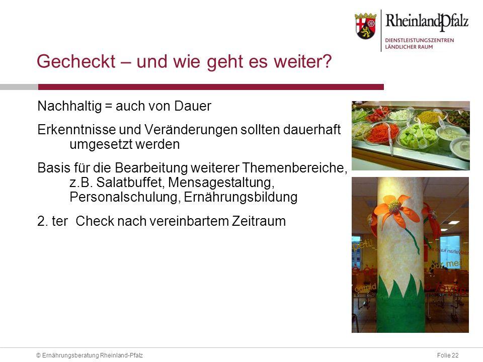 Folie 22© Ernährungsberatung Rheinland-Pfalz Gecheckt – und wie geht es weiter.