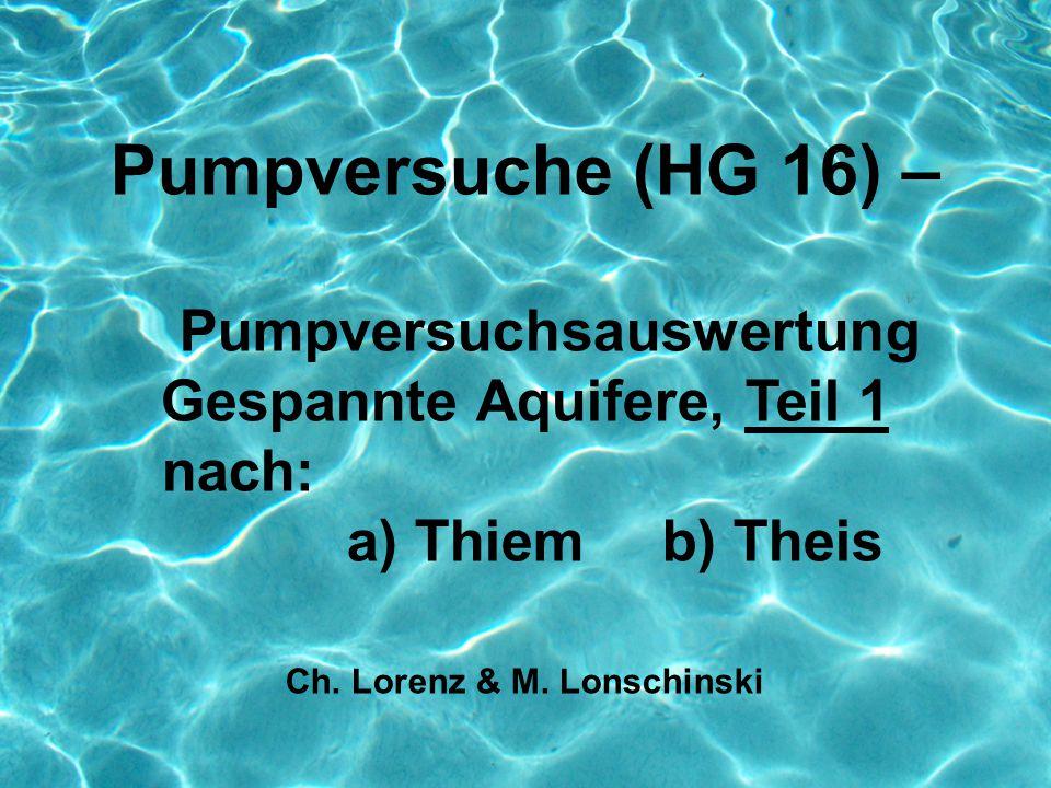 stationäre Strömung:instationäre Strömung: nach Thiem (1906) nach Theis (1935), Cooper & Jacob (1946); Wiederanstieg nach Theis (1946) Randbedingungen (notw.