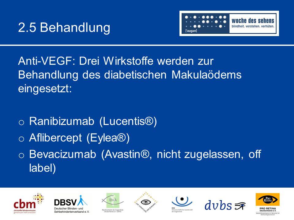 2.5 Behandlung Anti-VEGF: Drei Wirkstoffe werden zur Behandlung des diabetischen Makulaödems eingesetzt: o Ranibizumab (Lucentis®) o Aflibercept (Eylea®) o Bevacizumab (Avastin®, nicht zugelassen, off label)