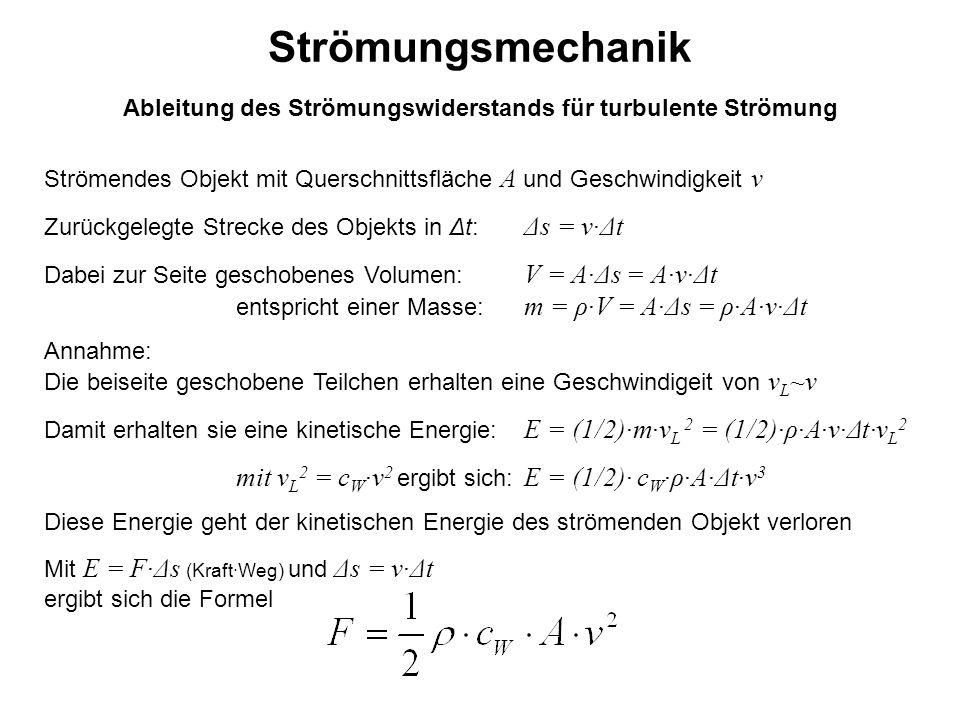 Strömungsmechanik Strömendes Objekt mit Querschnittsfläche A und Geschwindigkeit v Zurückgelegte Strecke des Objekts in Δt: Δs = v∙Δt Dabei zur Seite