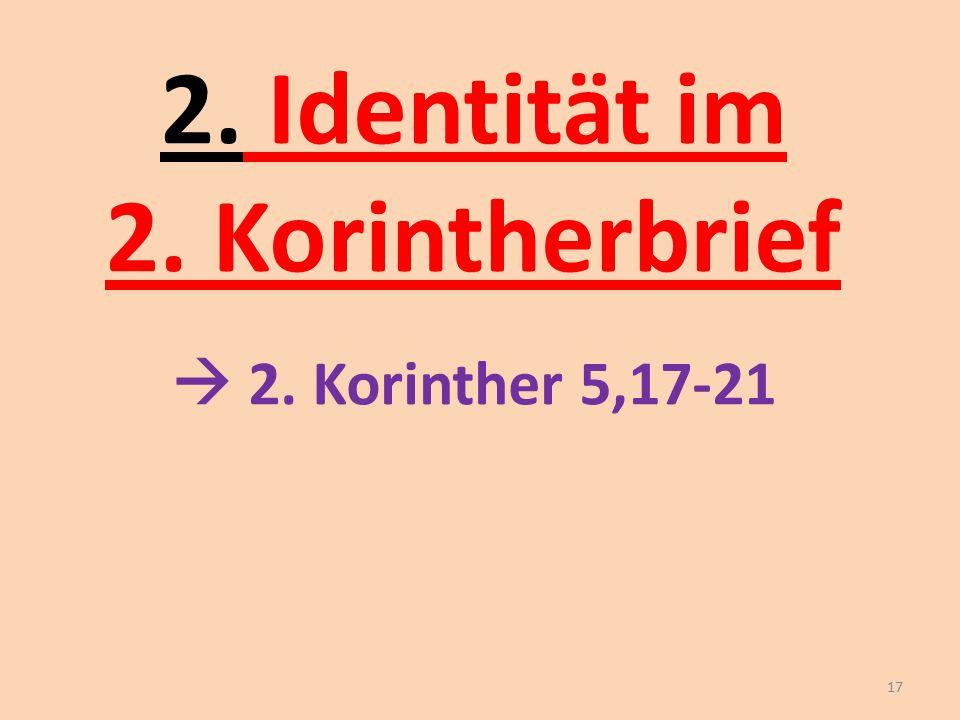 2. Identität im 2. Korintherbrief  2. Korinther 5,17-21 17