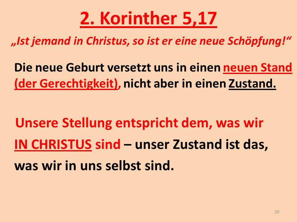 """2. Korinther 5,17 """"Ist jemand in Christus, so ist er eine neue Schöpfung!"""" Die neue Geburt versetzt uns in einen neuen Stand (der Gerechtigkeit), nich"""