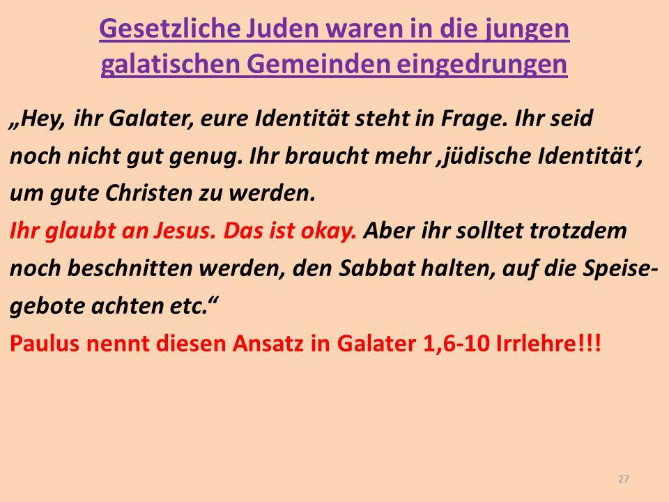 """Gesetzliche Juden waren in die jungen galatischen Gemeinden eingedrungen """"Hey, ihr Galater, eure Identität steht in Frage. Ihr seid noch nicht gut gen"""