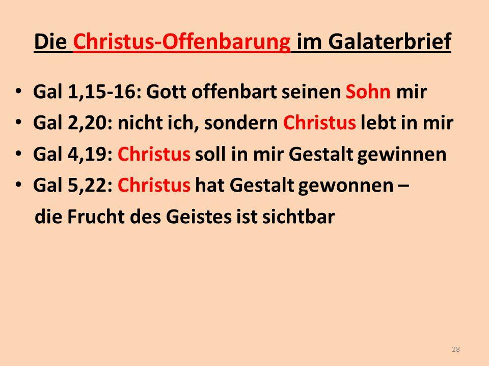 Die Christus-Offenbarung im Galaterbrief Gal 1,15-16: Gott offenbart seinen Sohn mir Gal 2,20: nicht ich, sondern Christus lebt in mir Gal 4,19: Chris