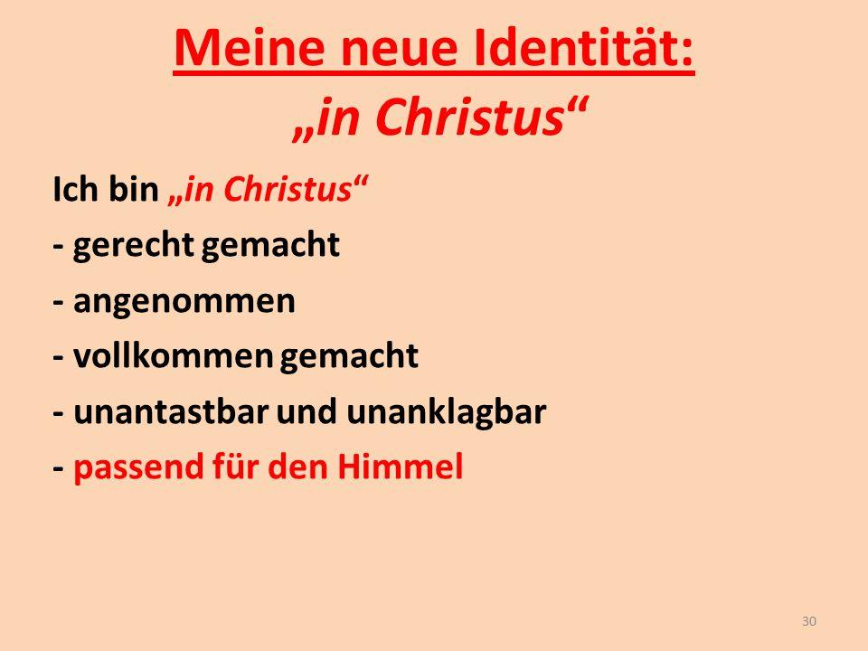 """Meine neue Identität: """"in Christus"""" Ich bin """"in Christus"""" - gerecht gemacht - angenommen - vollkommen gemacht - unantastbar und unanklagbar - passend"""