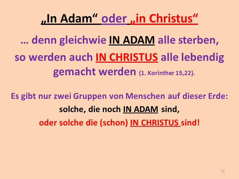 """""""In Adam"""" oder """"in Christus"""" … denn gleichwie IN ADAM alle sterben, so werden auch IN CHRISTUS alle lebendig gemacht werden (1. Korinther 15,22). Es g"""