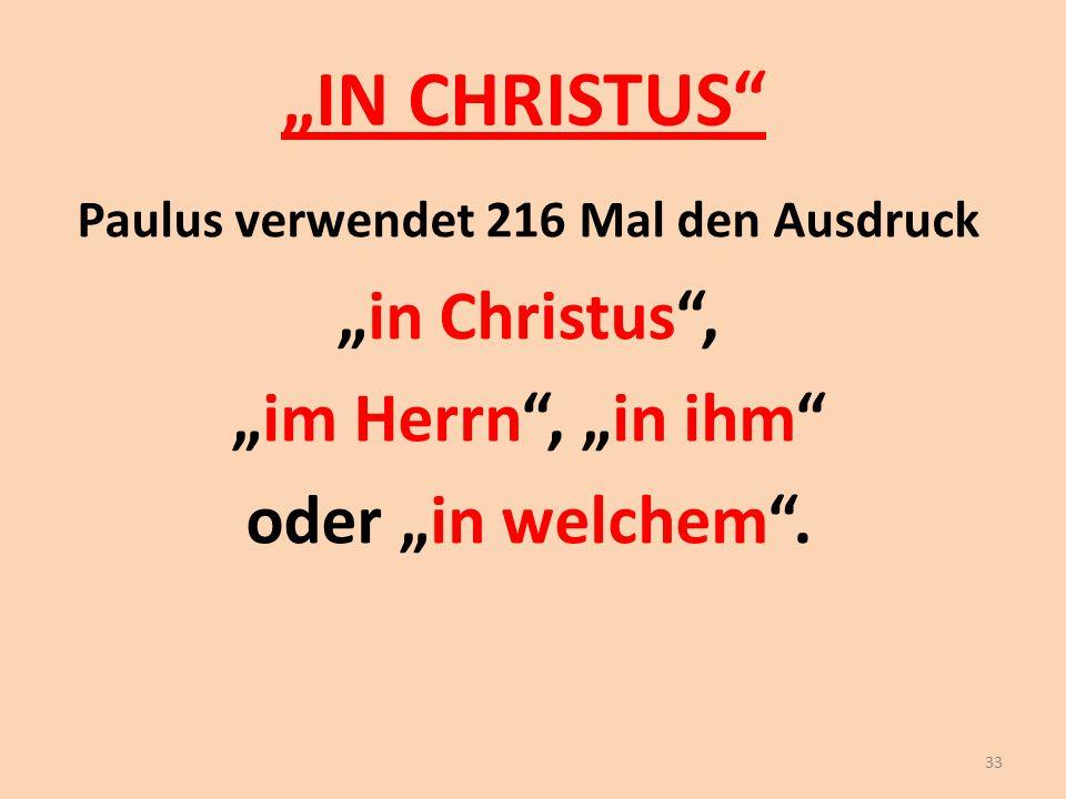 """""""IN CHRISTUS"""" Paulus verwendet 216 Mal den Ausdruck """"in Christus"""", """"im Herrn"""", """"in ihm"""" oder """"in welchem"""". 33"""