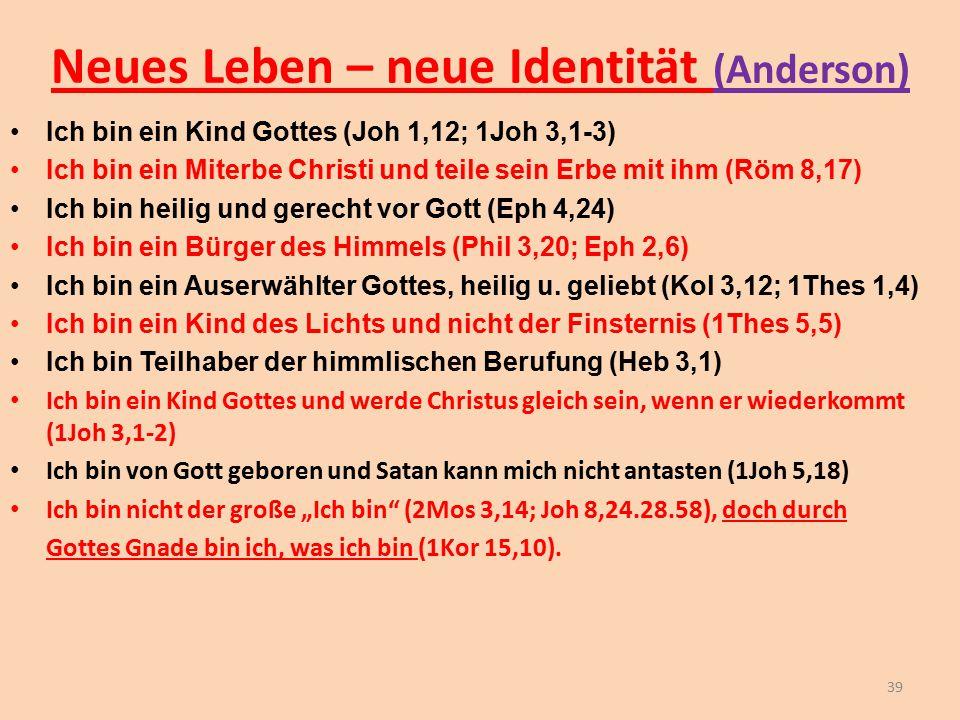Neues Leben – neue Identität (Anderson) Ich bin ein Kind Gottes (Joh 1,12; 1Joh 3,1-3) Ich bin ein Miterbe Christi und teile sein Erbe mit ihm (Röm 8,