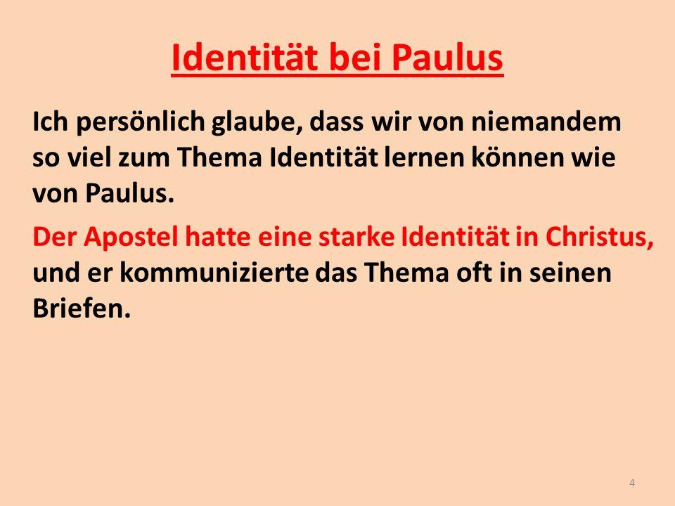 Identität bei Paulus Ich persönlich glaube, dass wir von niemandem so viel zum Thema Identität lernen können wie von Paulus. Der Apostel hatte eine st