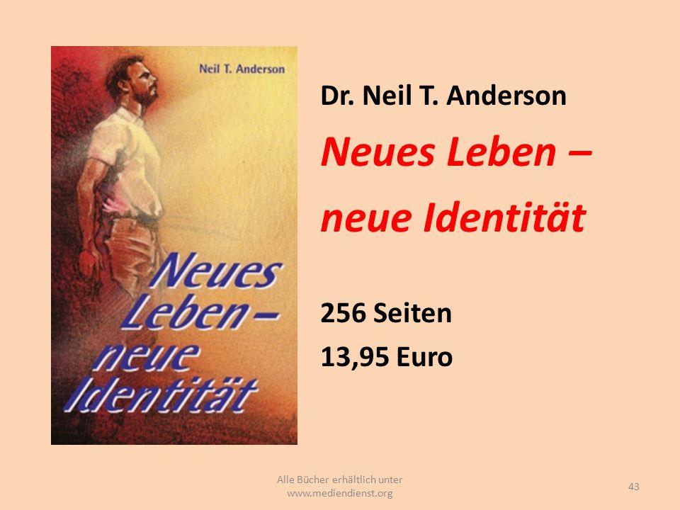Dr. Neil T. Anderson Neues Leben – neue Identität 256 Seiten 13,95 Euro 43 Alle Bücher erhältlich unter www.mediendienst.org