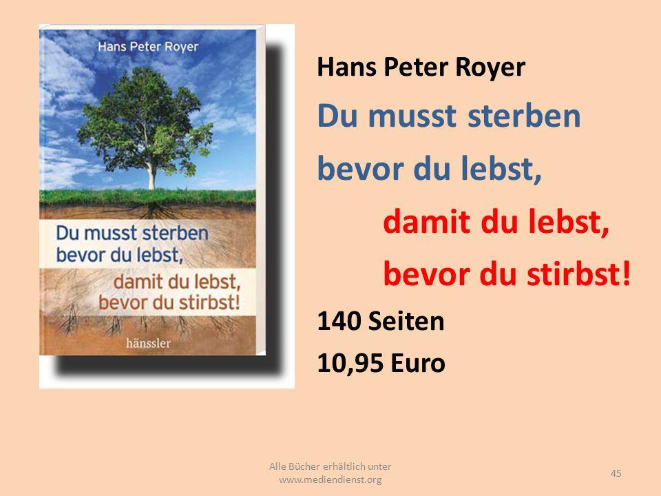 Hans Peter Royer Du musst sterben bevor du lebst, damit du lebst, bevor du stirbst! 140 Seiten 10,95 Euro 45 Alle Bücher erhältlich unter www.mediendi