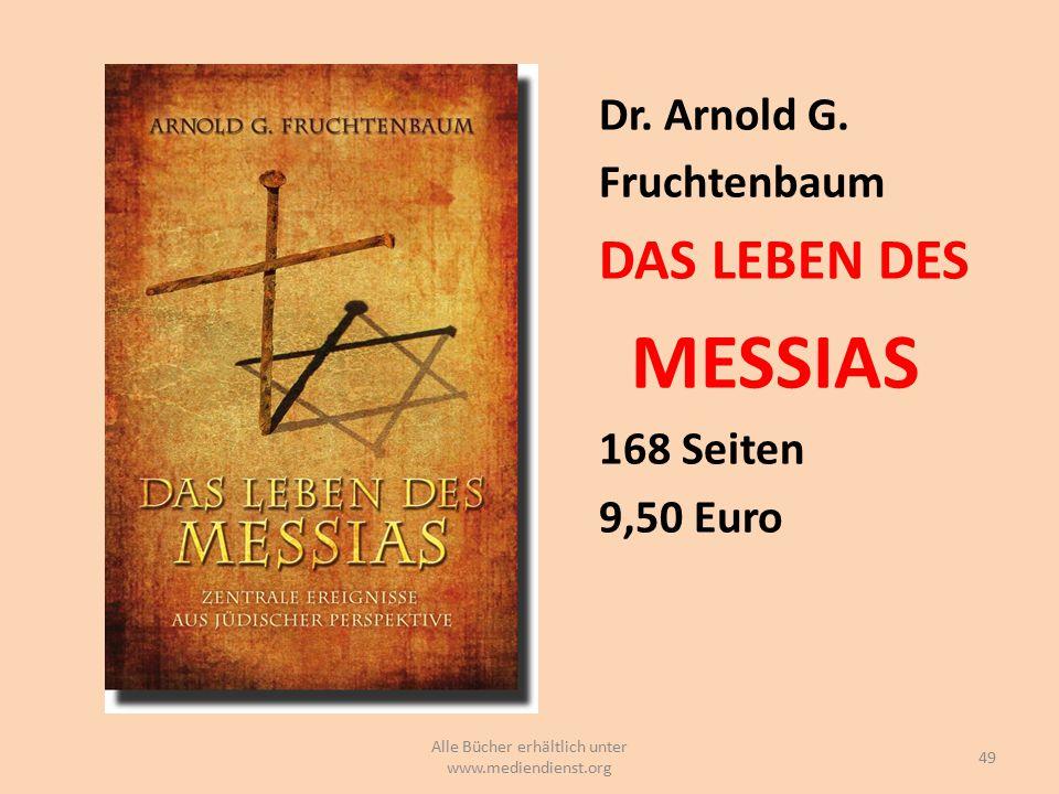 Dr. Arnold G. Fruchtenbaum DAS LEBEN DES MESSIAS 168 Seiten 9,50 Euro 49 Alle Bücher erhältlich unter www.mediendienst.org