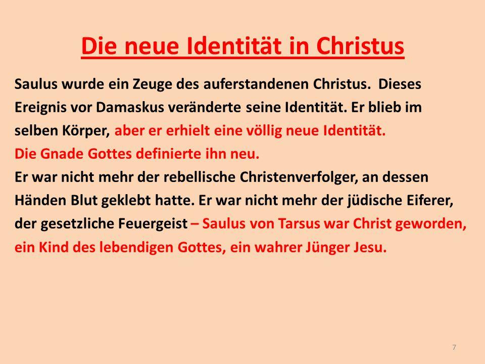 Die neue Identität in Christus Saulus wurde ein Zeuge des auferstandenen Christus. Dieses Ereignis vor Damaskus veränderte seine Identität. Er blieb i