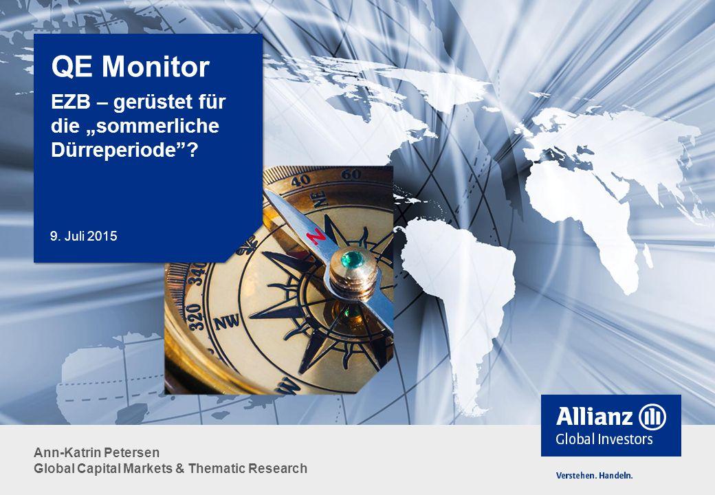 """Ann-Katrin Petersen Global Capital Markets & Thematic Research QE Monitor EZB – gerüstet für die """"sommerliche Dürreperiode""""? 9. Juli 2015"""