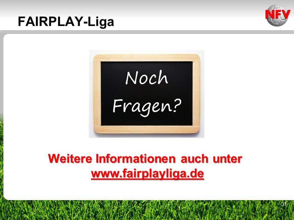 31 FAIRPLAY-Liga Weitere Informationen auch unter www.fairplayliga.de