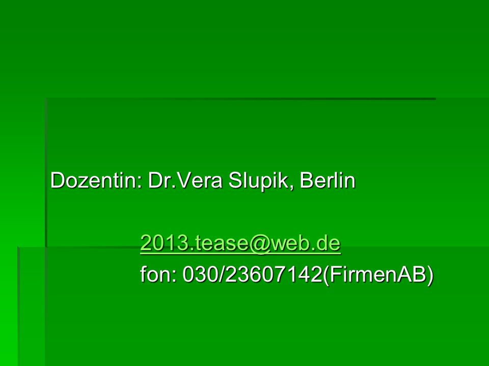 Dozentin: Dr.Vera Slupik, Berlin 2013.tease@web.de 2013.tease@web.de2013.tease@web.de fon: 030/23607142(FirmenAB) fon: 030/23607142(FirmenAB)