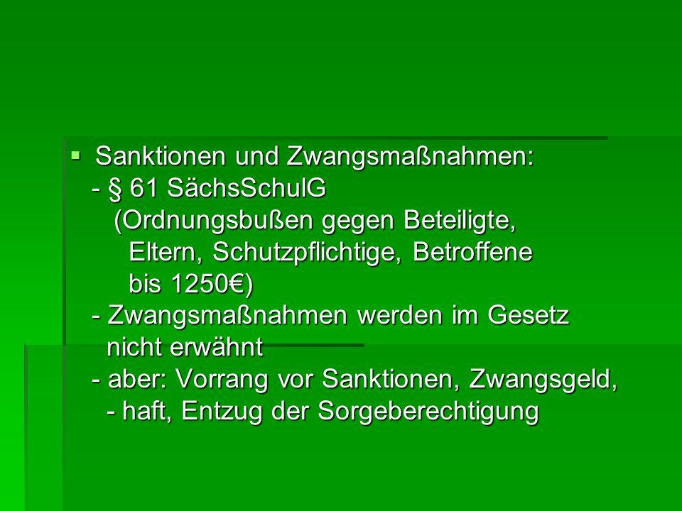  Sanktionen und Zwangsmaßnahmen: - § 61 SächsSchulG - § 61 SächsSchulG (Ordnungsbußen gegen Beteiligte, (Ordnungsbußen gegen Beteiligte, Eltern, Schu