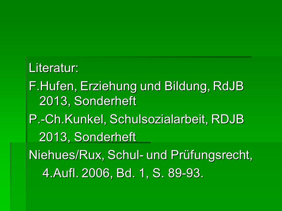 Literatur: F.Hufen, Erziehung und Bildung, RdJB 2013, Sonderheft P.-Ch.Kunkel, Schulsozialarbeit, RDJB 2013, Sonderheft 2013, Sonderheft Niehues/Rux,