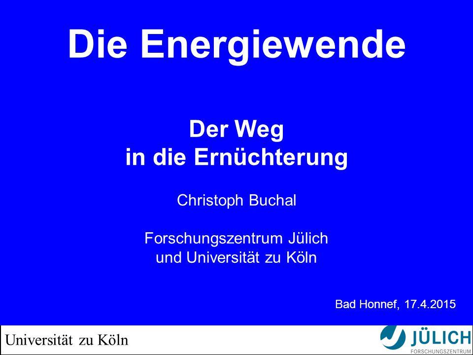 Universität zu Köln Die Energiewende Der Weg in die Ernüchterung Christoph Buchal Forschungszentrum Jülich und Universität zu Köln Bad Honnef, 17.4.2015