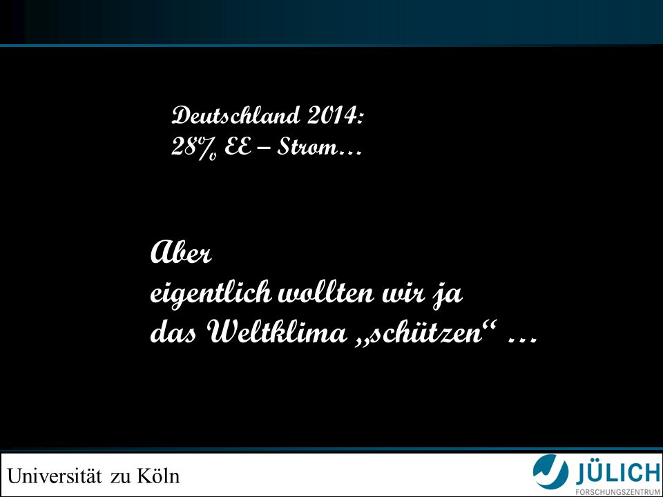 """Universität zu Köln Deutschland 2014: 28% EE – Strom… Aber eigentlich wollten wir ja das Weltklima """"schützen …"""