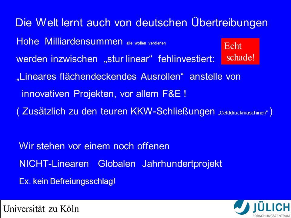 """Universität zu Köln Die Welt lernt auch von deutschen Übertreibungen Hohe Milliardensummen alle wollen verdienen werden inzwischen """"stur linear fehlinvestiert: """"Lineares flächendeckendes Ausrollen anstelle von innovativen Projekten, vor allem F&E ."""