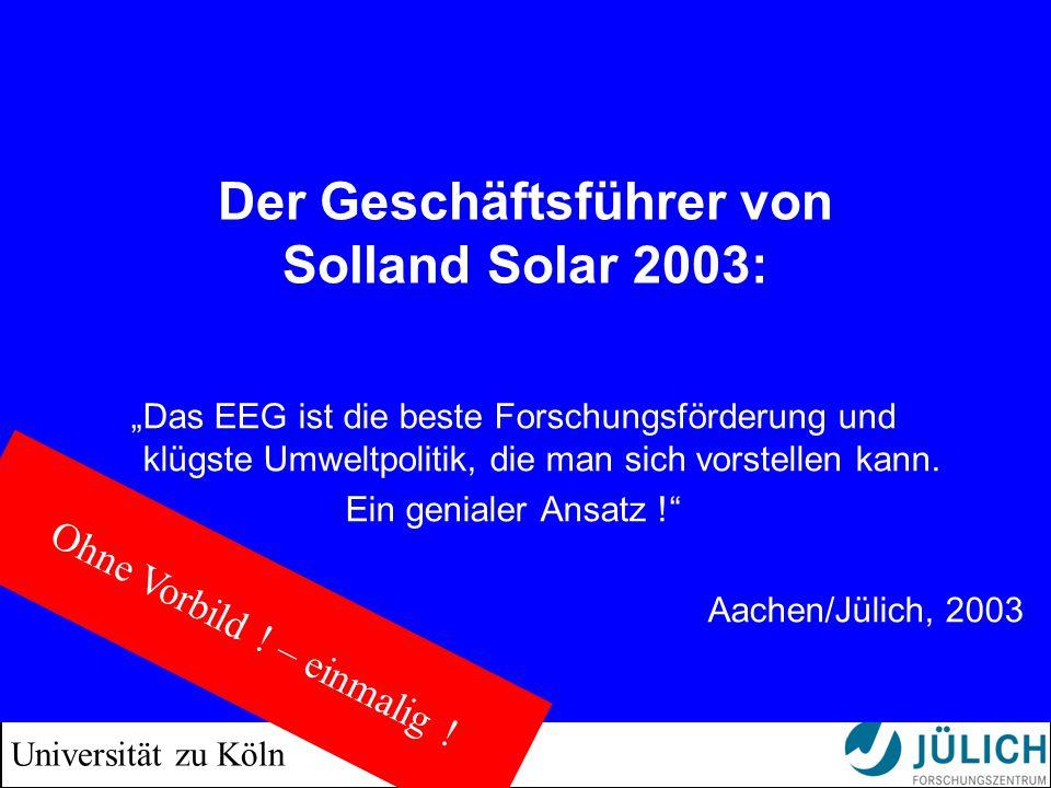 """Universität zu Köln Der Geschäftsführer von Solland Solar 2003: """"Das EEG ist die beste Forschungsförderung und klügste Umweltpolitik, die man sich vor"""