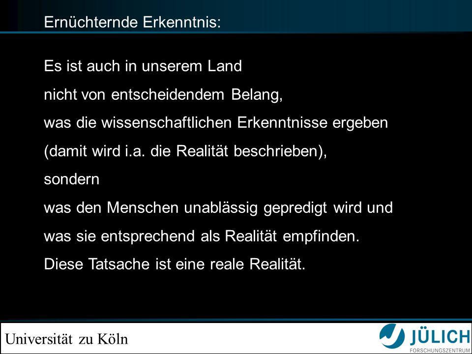 Universität zu Köln Ernüchternde Erkenntnis: Es ist auch in unserem Land nicht von entscheidendem Belang, was die wissenschaftlichen Erkenntnisse ergeben (damit wird i.a.