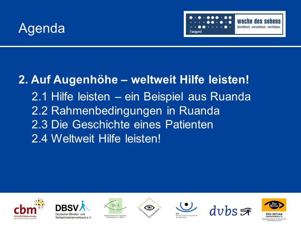 Agenda 2. Auf Augenhöhe – weltweit Hilfe leisten! 2.1 Hilfe leisten – ein Beispiel aus Ruanda 2.2 Rahmenbedingungen in Ruanda 2.3 Die Geschichte eines