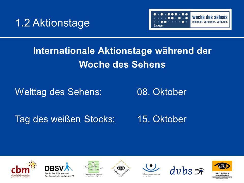 1.2 Aktionstage Internationale Aktionstage während der Woche des Sehens Welttag des Sehens:08. Oktober Tag des weißen Stocks:15. Oktober