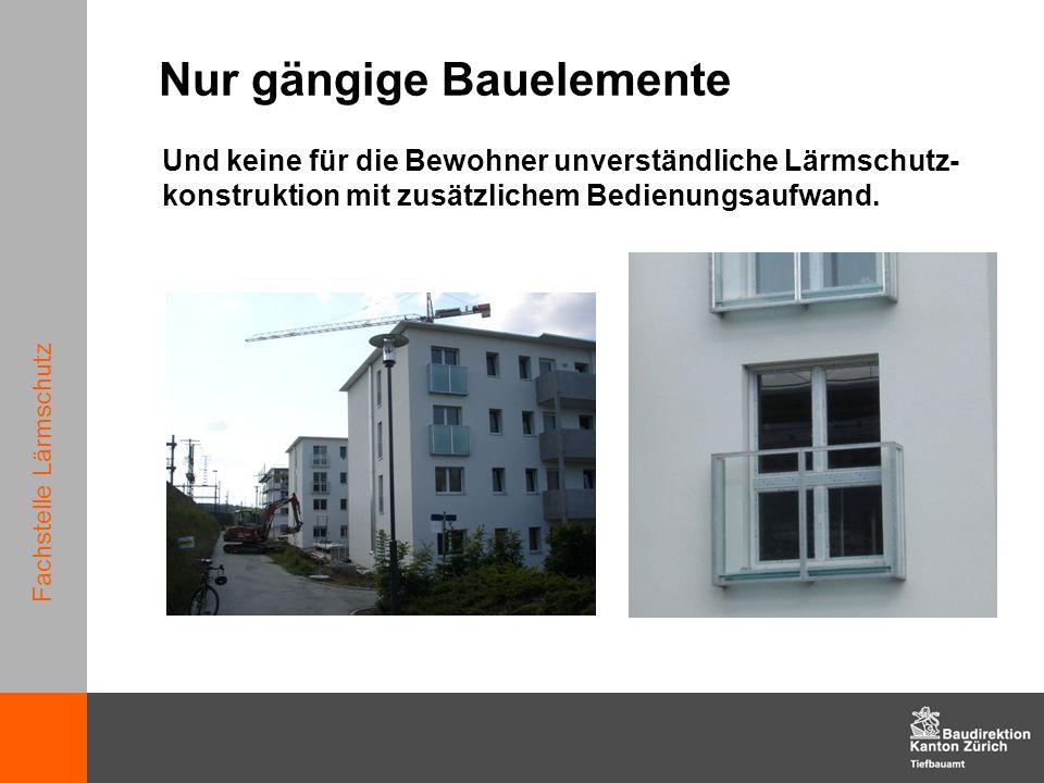 Fachstelle Lärmschutz Nur gängige Bauelemente Und keine für die Bewohner unverständliche Lärmschutz- konstruktion mit zusätzlichem Bedienungsaufwand.