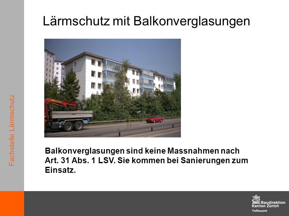 Fachstelle Lärmschutz Lärmschutz mit Balkonverglasungen Balkonverglasungen sind keine Massnahmen nach Art. 31 Abs. 1 LSV. Sie kommen bei Sanierungen z