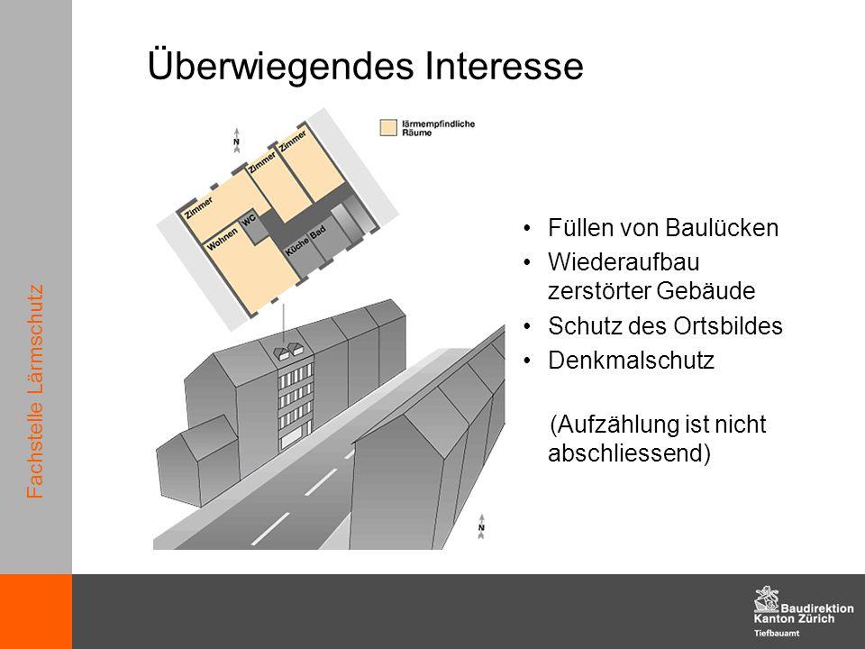 Fachstelle Lärmschutz Überwiegendes Interesse Füllen von Baulücken Wiederaufbau zerstörter Gebäude Schutz des Ortsbildes Denkmalschutz (Aufzählung ist