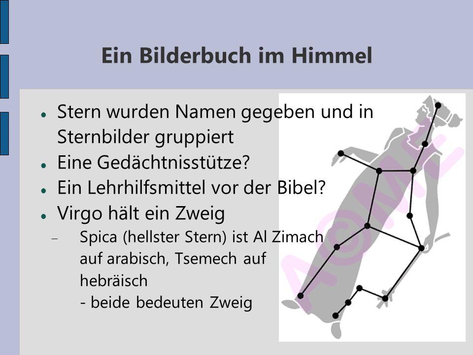 Ein Bilderbuch im Himmel Stern wurden Namen gegeben und in Sternbilder gruppiert Eine Gedächtnisstütze? Ein Lehrhilfsmittel vor der Bibel? Virgo hält