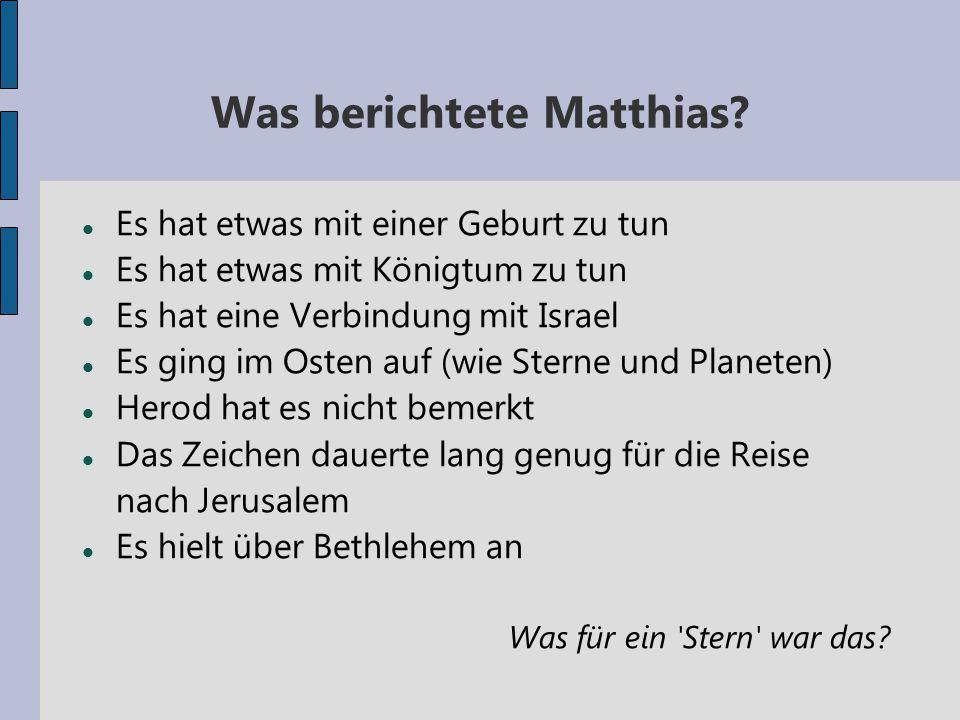 Was berichtete Matthias? Es hat etwas mit einer Geburt zu tun Es hat etwas mit Königtum zu tun Es hat eine Verbindung mit Israel Es ging im Osten auf