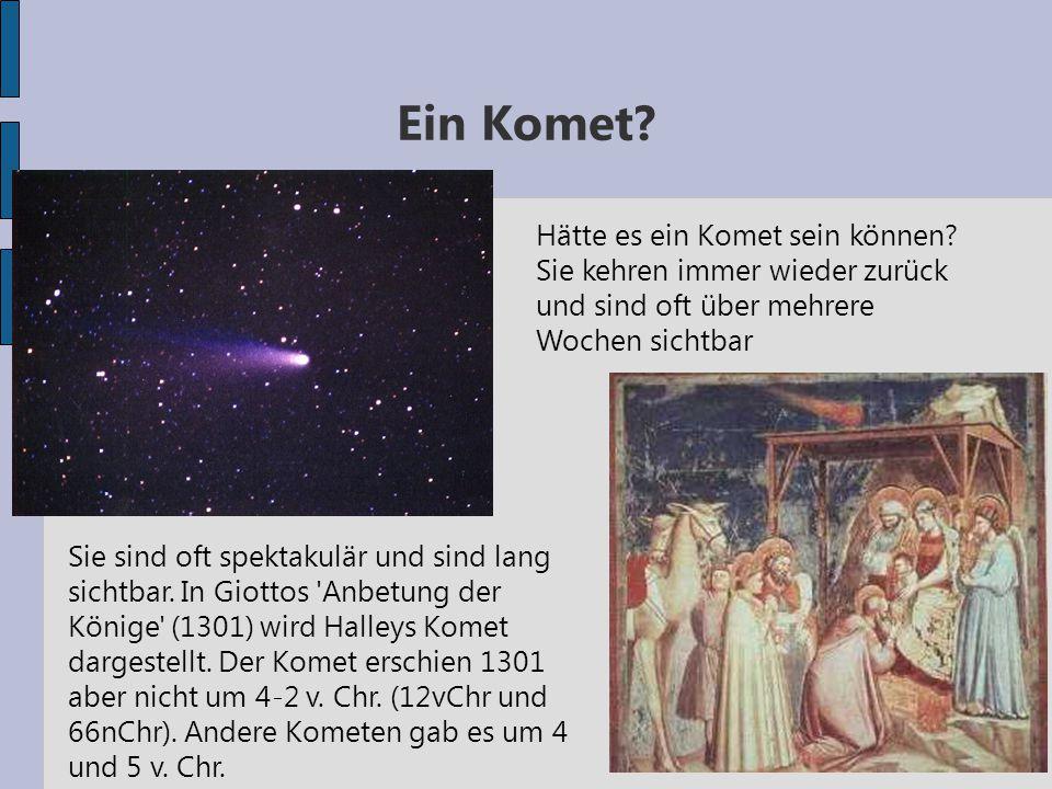 Ein Komet? Sie sind oft spektakulär und sind lang sichtbar. In Giottos 'Anbetung der Könige' (1301) wird Halleys Komet dargestellt. Der Komet erschien