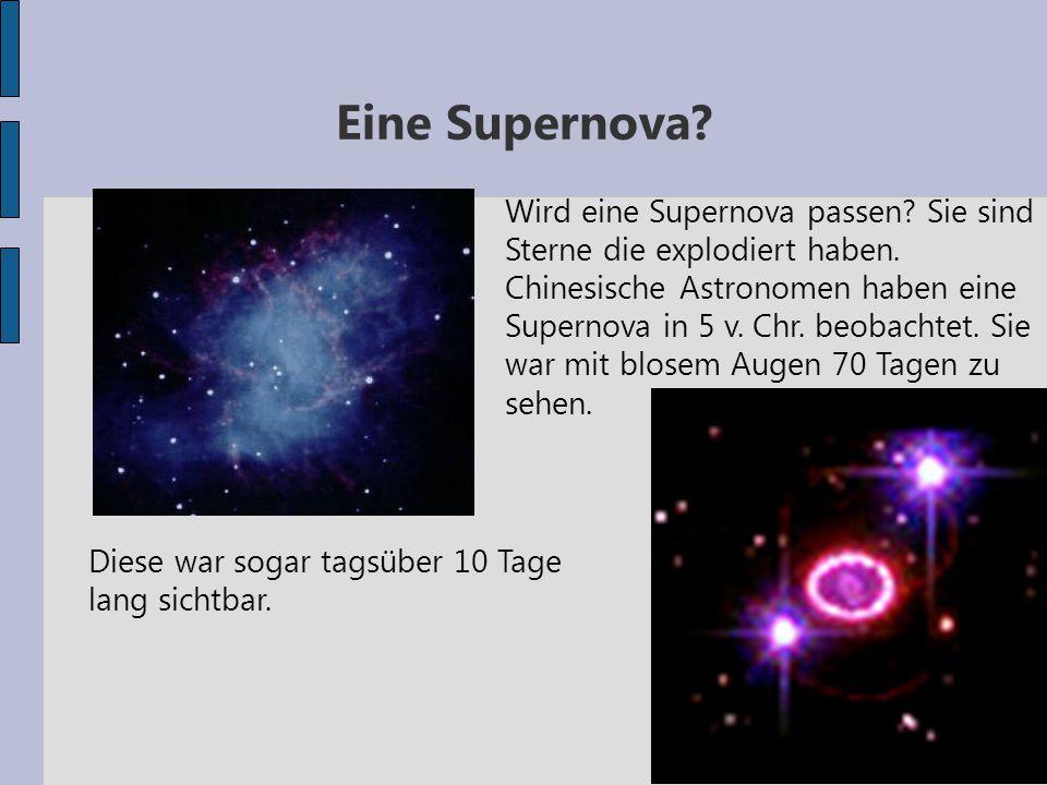 Eine Supernova? Diese war sogar tagsüber 10 Tage lang sichtbar. Wird eine Supernova passen? Sie sind Sterne die explodiert haben. Chinesische Astronom