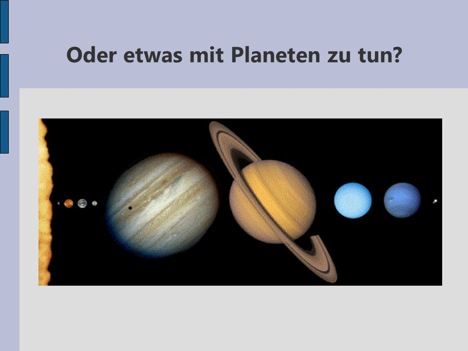 Oder etwas mit Planeten zu tun?