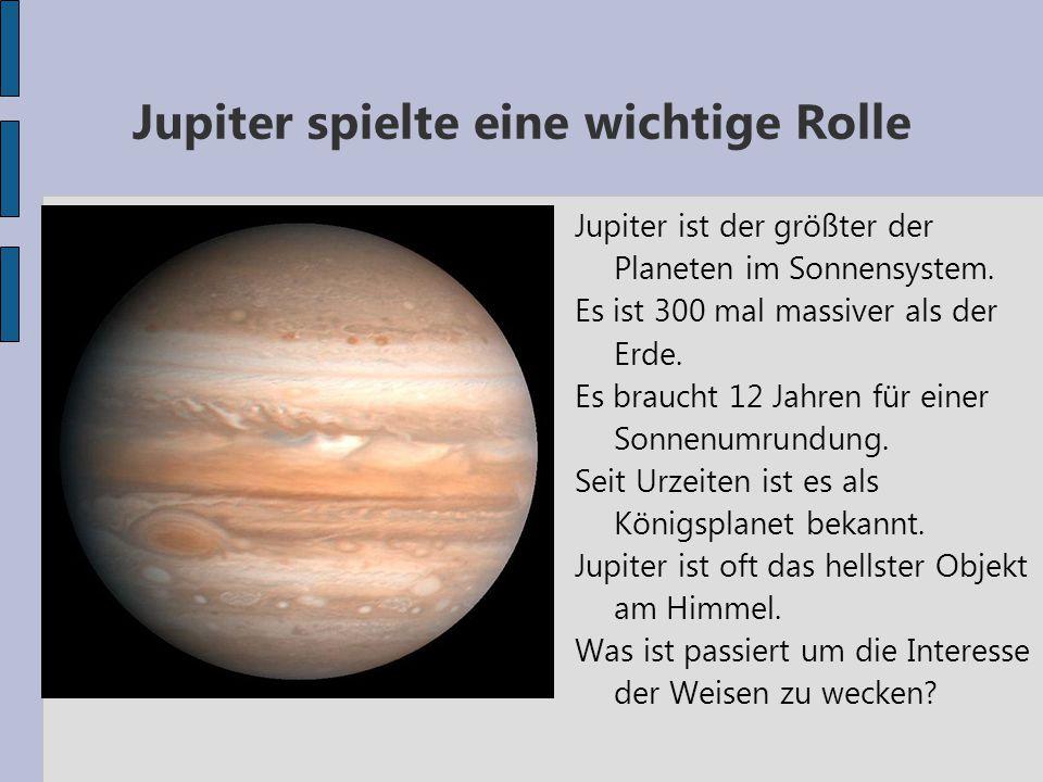 Jupiter spielte eine wichtige Rolle Jupiter ist der größter der Planeten im Sonnensystem. Es ist 300 mal massiver als der Erde. Es braucht 12 Jahren f