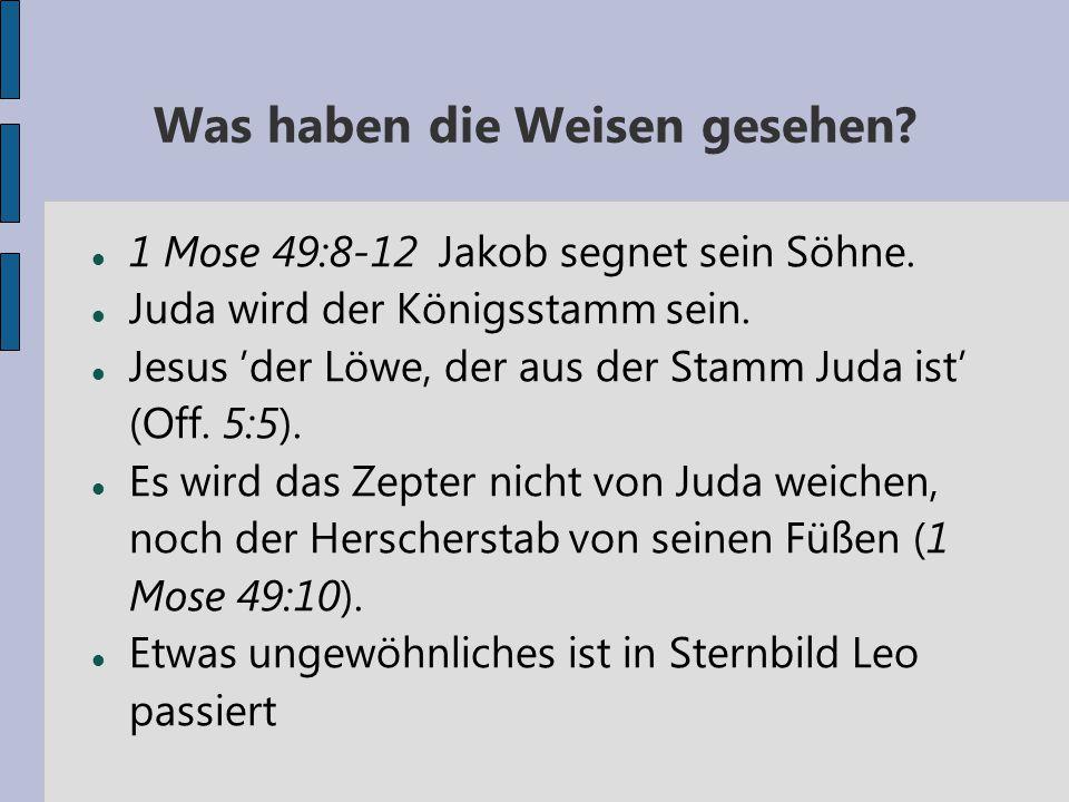 Was haben die Weisen gesehen? 1 Mose 49:8-12 Jakob segnet sein Söhne. Juda wird der Königsstamm sein. Jesus 'der Löwe, der aus der Stamm Juda ist' (Of
