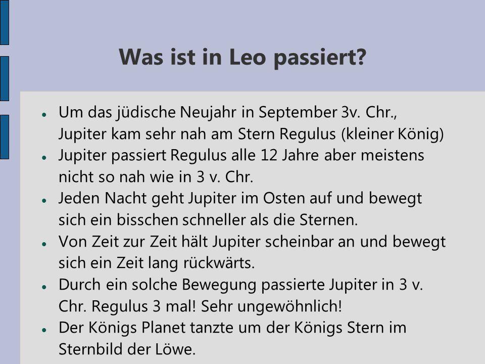 Was ist in Leo passiert? Um das jüdische Neujahr in September 3v. Chr., Jupiter kam sehr nah am Stern Regulus (kleiner König) Jupiter passiert Regulus