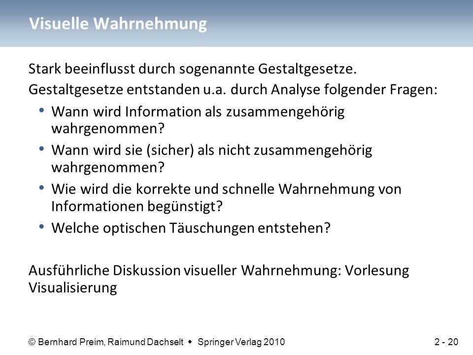 © Bernhard Preim, Raimund Dachselt  Springer Verlag 2010 Stark beeinflusst durch sogenannte Gestaltgesetze. Gestaltgesetze entstanden u.a. durch Anal