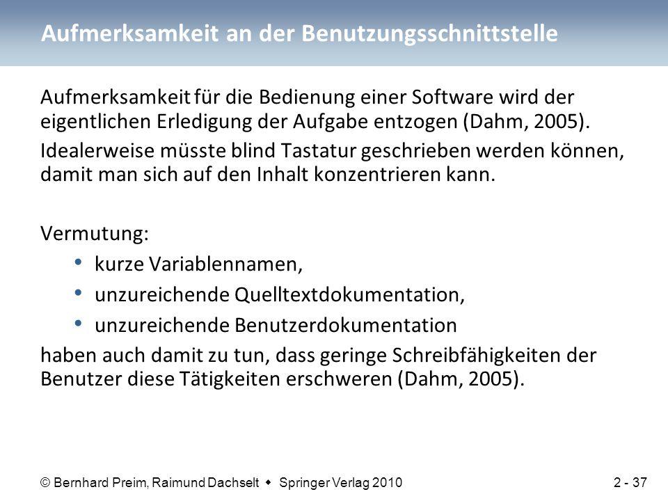 © Bernhard Preim, Raimund Dachselt  Springer Verlag 2010 Aufmerksamkeit für die Bedienung einer Software wird der eigentlichen Erledigung der Aufgabe