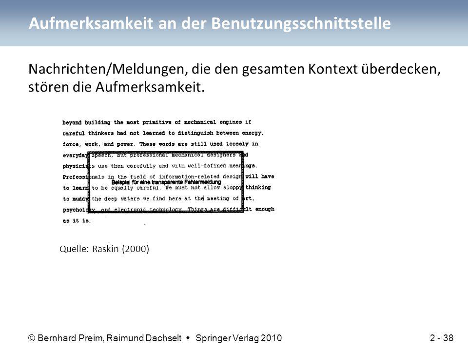 © Bernhard Preim, Raimund Dachselt  Springer Verlag 2010 Nachrichten/Meldungen, die den gesamten Kontext überdecken, stören die Aufmerksamkeit. Aufme