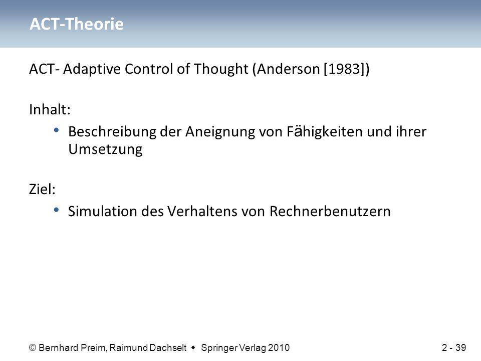 © Bernhard Preim, Raimund Dachselt  Springer Verlag 2010 ACT- Adaptive Control of Thought (Anderson [1983]) Inhalt: Beschreibung der Aneignung von F