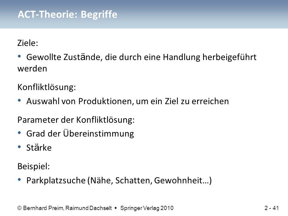 © Bernhard Preim, Raimund Dachselt  Springer Verlag 2010 Ziele: Gewollte Zust ä nde, die durch eine Handlung herbeigeführt werden Konfliktlösung: Aus