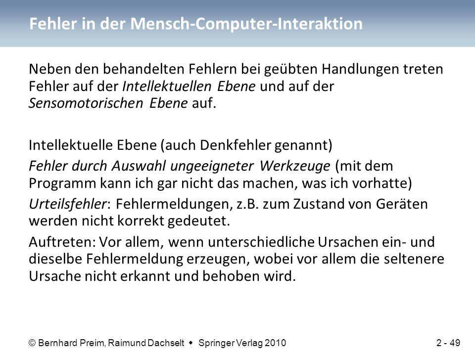 © Bernhard Preim, Raimund Dachselt  Springer Verlag 2010 Neben den behandelten Fehlern bei geübten Handlungen treten Fehler auf der Intellektuellen E