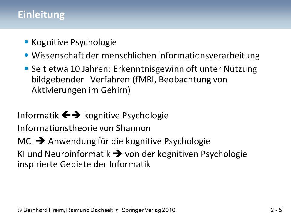 © Bernhard Preim, Raimund Dachselt  Springer Verlag 2010 Kognitive Psychologie Wissenschaft der menschlichen Informationsverarbeitung Seit etwa 10 Ja