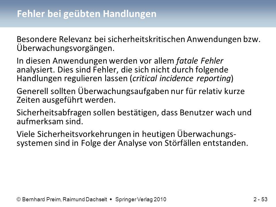 © Bernhard Preim, Raimund Dachselt  Springer Verlag 2010 Besondere Relevanz bei sicherheitskritischen Anwendungen bzw. Überwachungsvorgängen. In dies