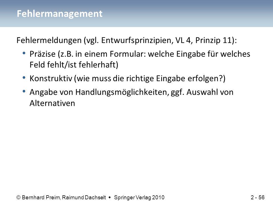 © Bernhard Preim, Raimund Dachselt  Springer Verlag 2010 Fehlermeldungen (vgl. Entwurfsprinzipien, VL 4, Prinzip 11): Präzise (z.B. in einem Formular