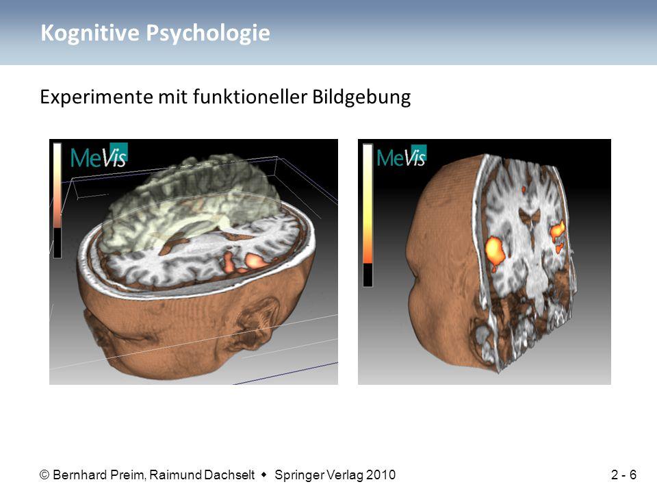 © Bernhard Preim, Raimund Dachselt  Springer Verlag 2010 Experimente mit funktioneller Bildgebung Kognitive Psychologie 2 - 6